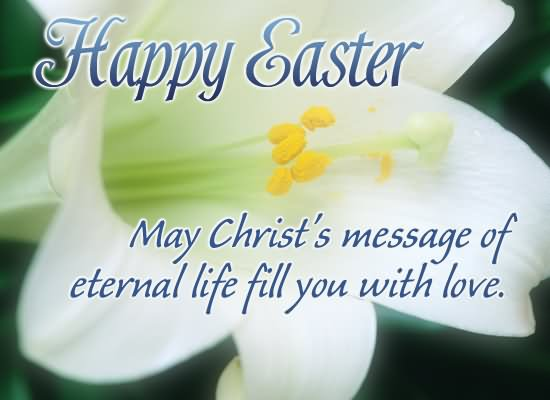 Happy Easter May Christ's Message Of Eternal Life Fill You With Love