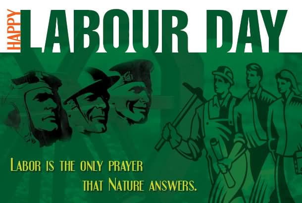Happy Labour Day Labor Is The Only Prayer That Nature Answers