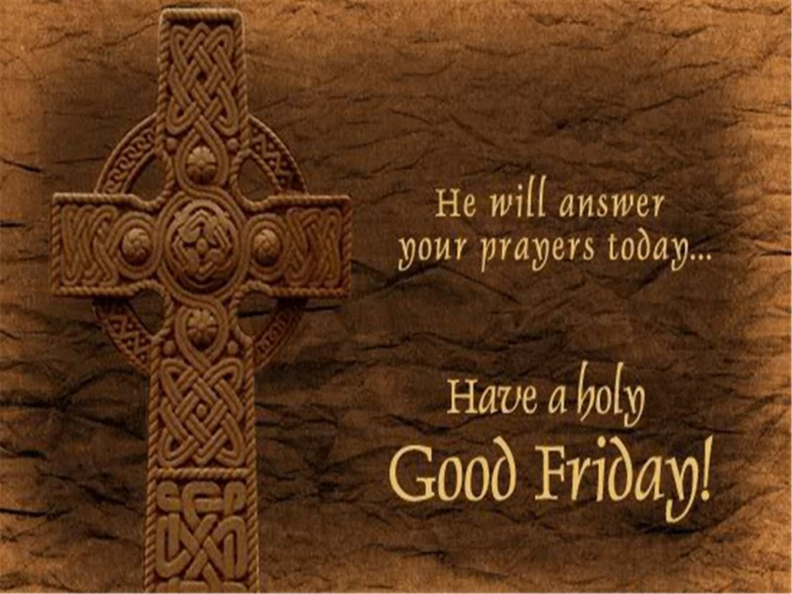 He Will Answer Your Prayers Today Have A Holy Good Friday
