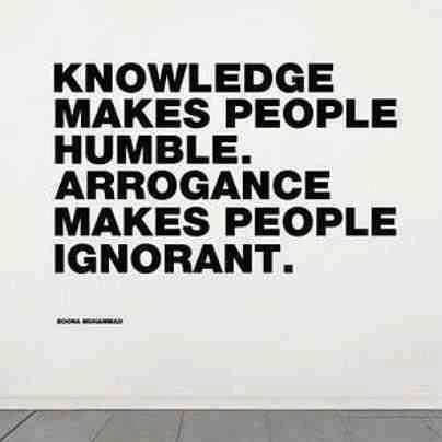 Knowledge Makes People Humble Arrogance Makes People Ignorant