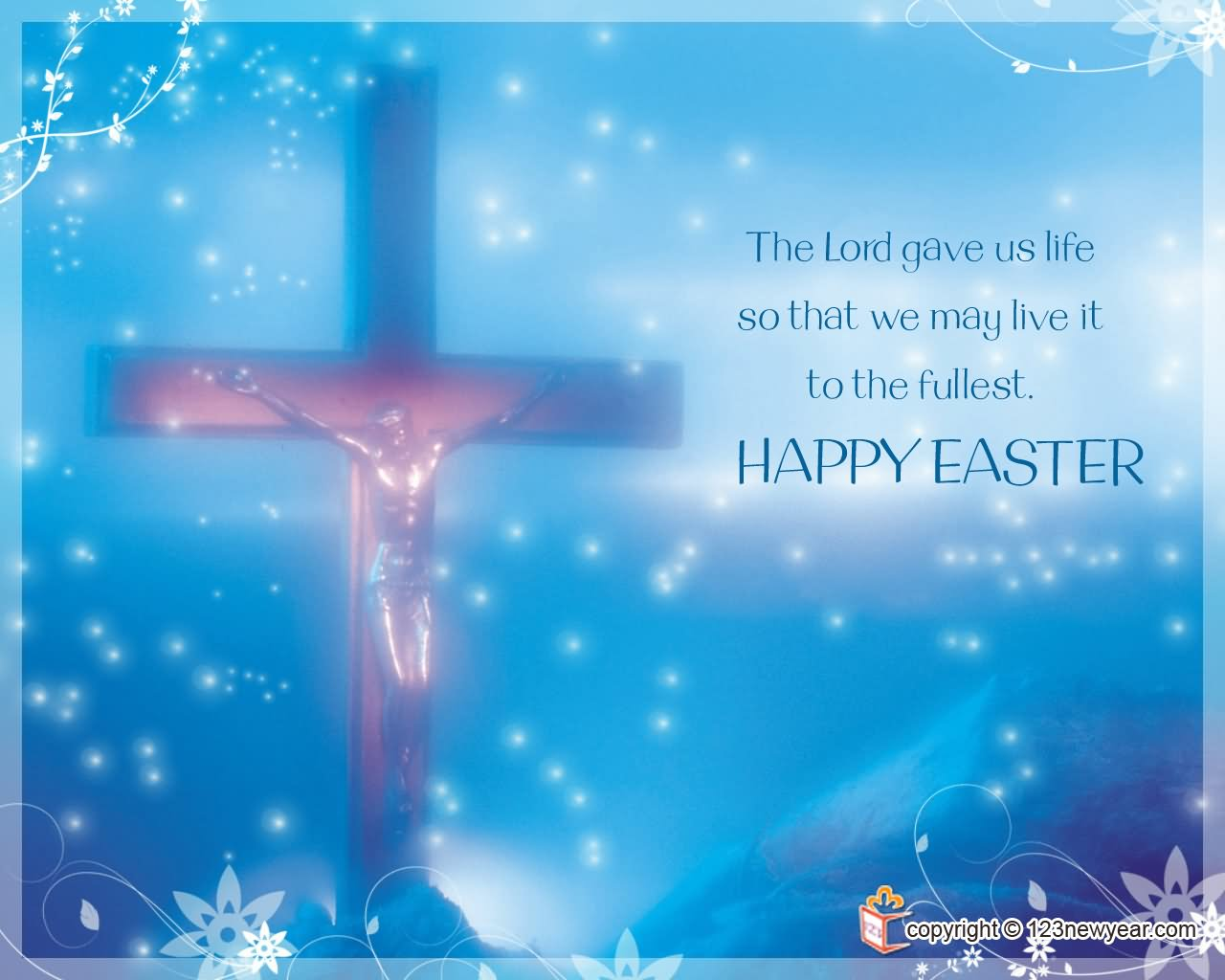 The Lord Gave Us Life So That We May Live It To The Fullest Happy Easter