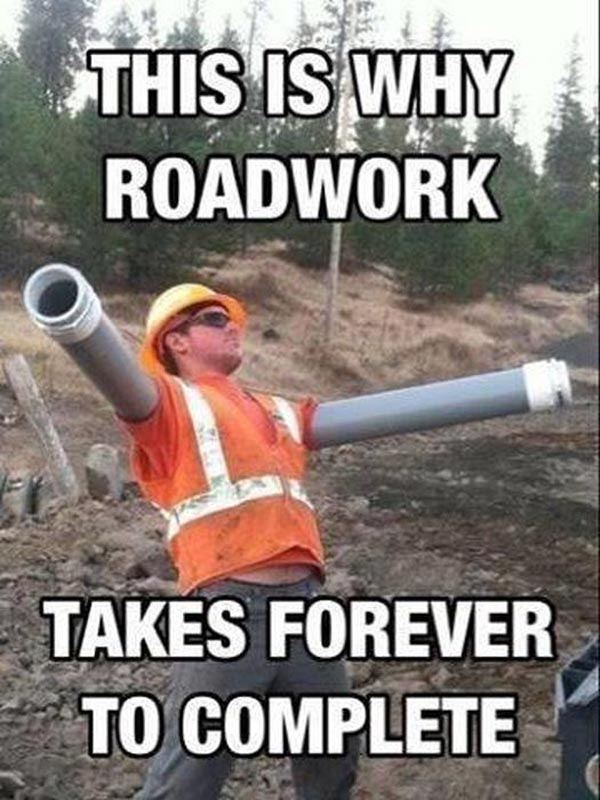 This Is Why Roadwork Funny Image 50 very funny work pictures and images,Work Meme Funny