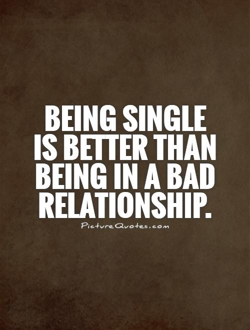 Being Single Is Better Than Being In A Bad Relationship