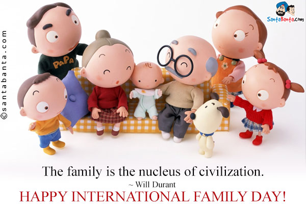 The Family Is The Nucleus Of Civilization Happy International Day Of Family Day