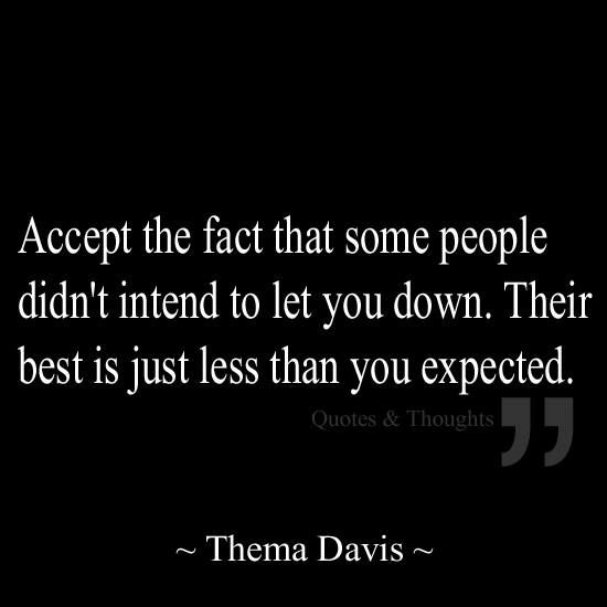 Accept The Fact That Some People Didnt Intend To Let You Down