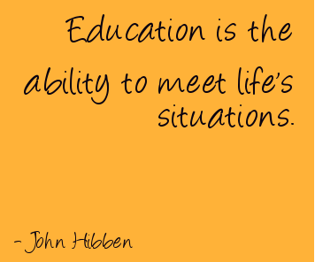 Education is the ability to meet life's situations.