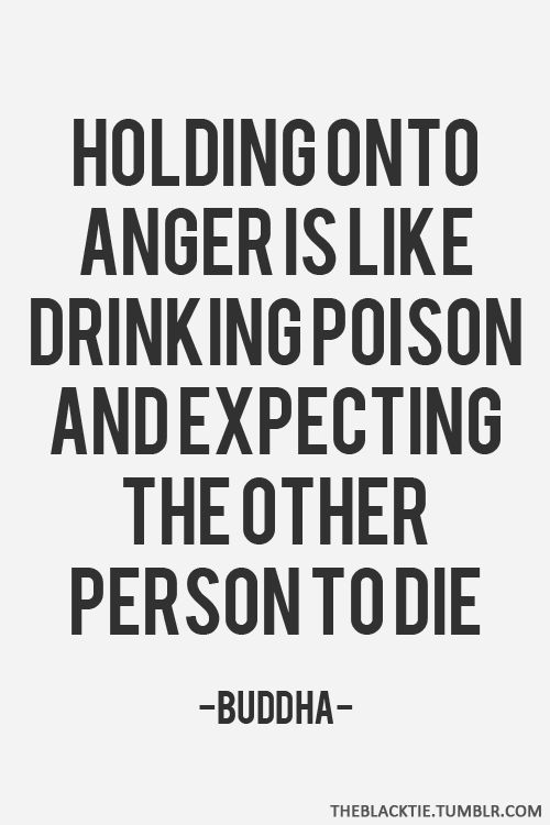 Holding Onto Anger Is Like Drinking Poison And Expecting The Other