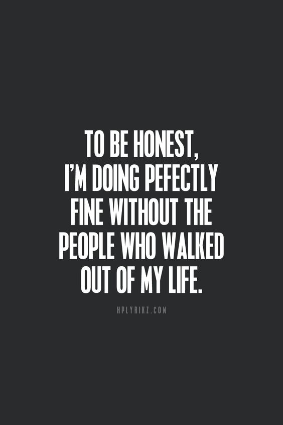 To Be Honest Im Doing Perfectly Fine Without The People Who Walked