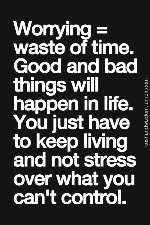 Good Good And Bad Things Will Happen In Life. You Just Have To Keep Living And  Not Stress Over What You Canu0027t Control. Amazing Ideas