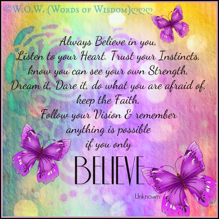 Always Believe In You, Listen To Your Heart. Trust Your Instincts, Know You  Can See Your Own Strength, Dream It, Dare It, Do What You Are Afraid Of, ...