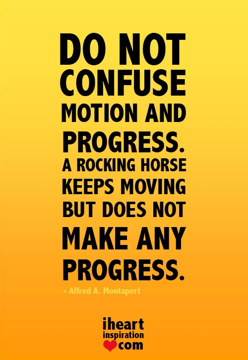 Quotes About Progress New Do Not Confuse Motion And Progressa Rocking Horse Keeps Moving