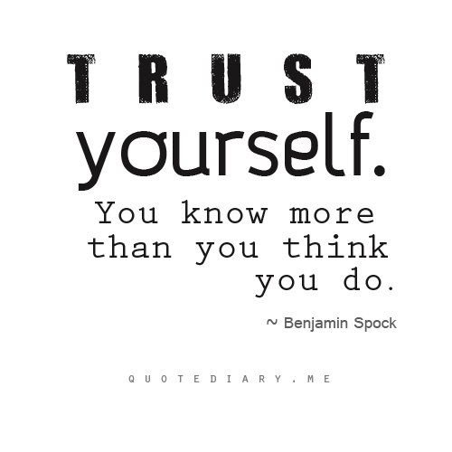 You Think Quotes: Trust Yourself, You Know More Than You Think You Do