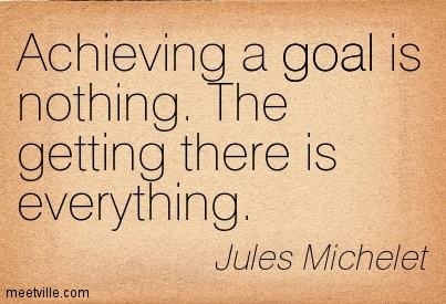 Achieving Goals Quotes Unique Achieving A Goal Is Nothingthe Getting There Is Everything.