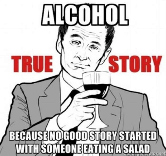 Because No Goods Story Started With Someone Eating A Salad Funny Alcohol Meme Image
