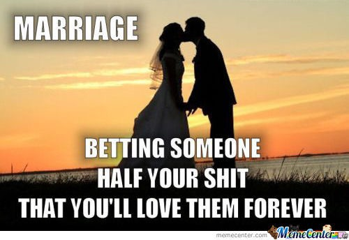 Betting Someone Half Your Shit That You Will Love Them Forever Funny