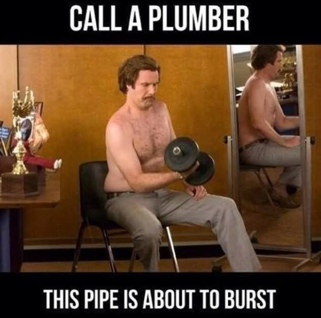 Call A Plumber This Pipe Is About To Burst Funny Exercise Meme Image