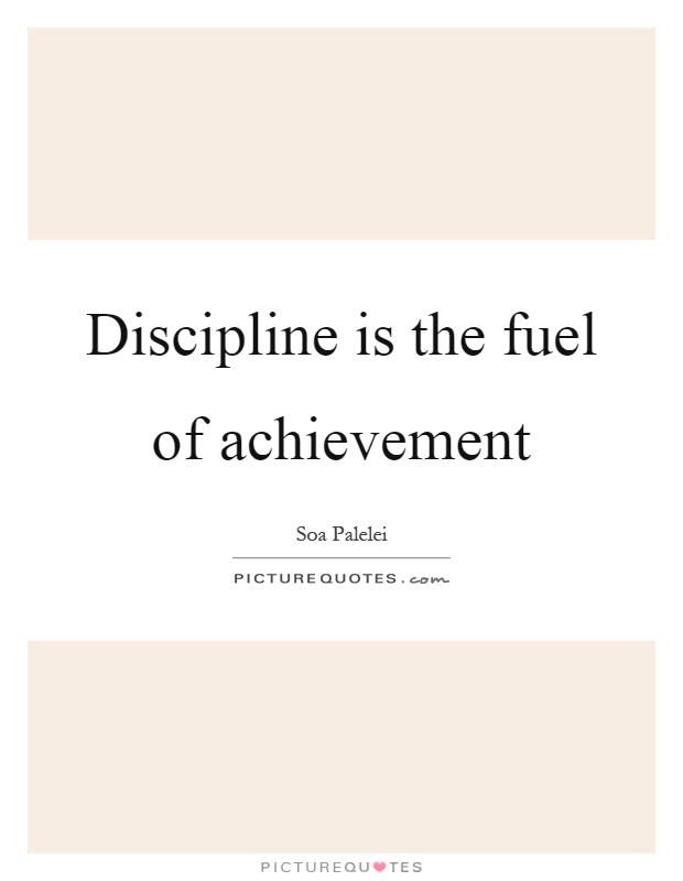 discipline is the fuel of achievement