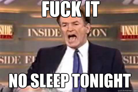 Funny No Sleep Meme : Fuck it no sleep tonight funny meme image
