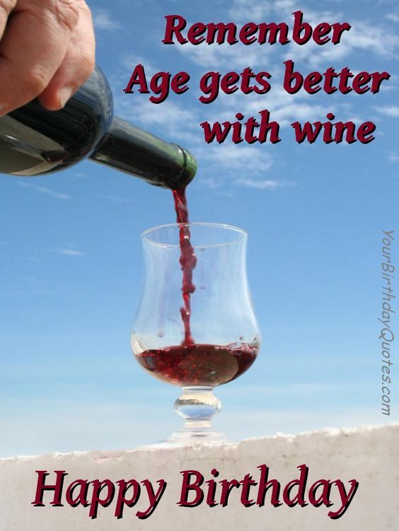 Funny Birthday Wishes Remember Age Gets Better With Wine Photo