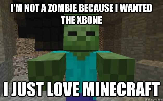 Funny Memes Minecraft : Funny meme i am not a zombie because i wanted the xbone picture