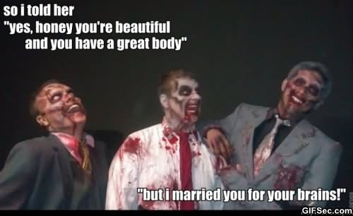 Funny Zombie Memes : Funny zombie meme but i married you for your brains