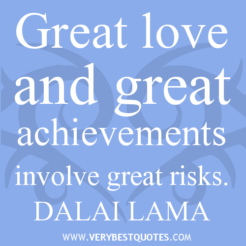 Great Love And Great Achievements Involve Great Risks