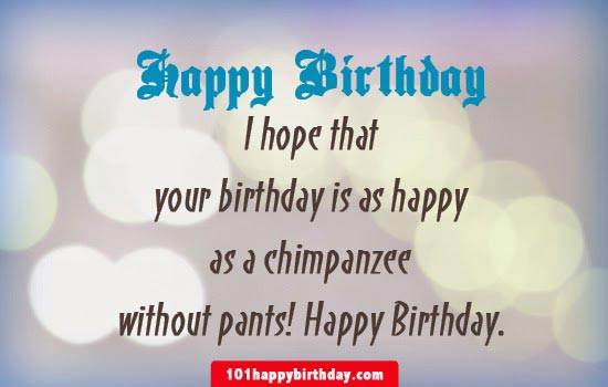 20 most funniest birthday wishes pictures and images i hope that your birthday is happy as a chimpanzee without pants funny birthday wishes picture m4hsunfo