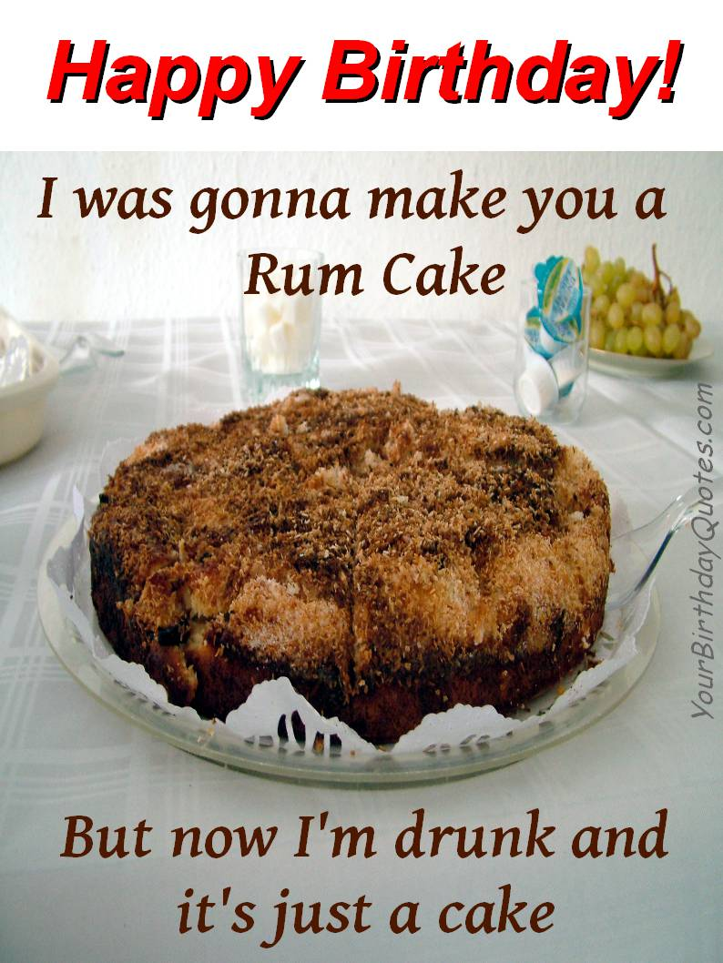 I Was Gonna Make You A Rum Cake Funny Birthday Wishes Image