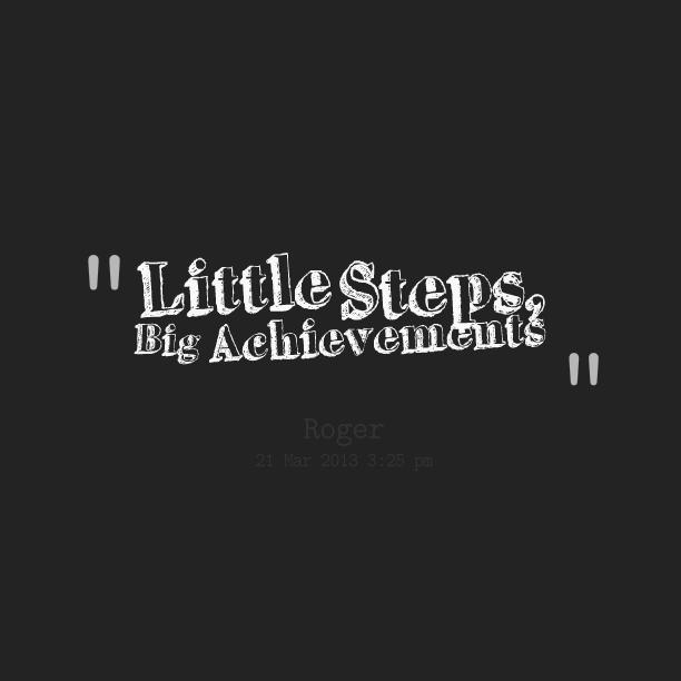 Little Steps Big Achievement Best Achievement Quotes