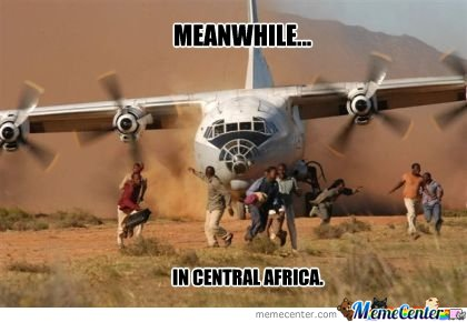 Meanwhile In Central Africa Funny Plane Meme Image For Whatsapp 35 funniest plane meme pictures and photos,Funny Meme Manufacturing Airplanes