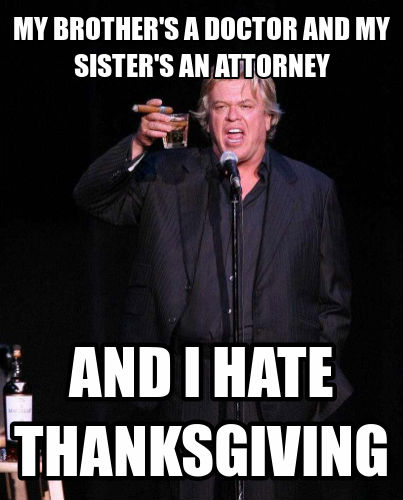 My Brothers A Doctor And My Sisters An Attorney Funny Thanksgiving Meme Photo 30 most funny thanksgiving meme pictures of all the time