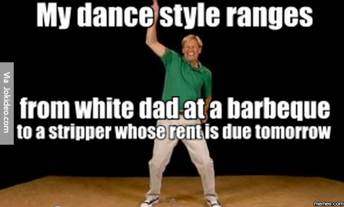 My Dance Style Ranges Funny Meme Picture 25 most funny dance meme pictures that will make you laugh