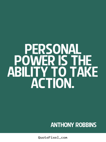 Personal power is the ability to take action.