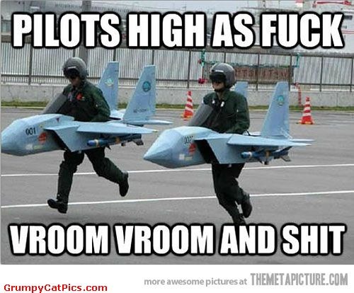 Pilots High As Fuck Vroom Vroom And Shit Funny PLane Meme Image 35 funniest plane meme pictures and photos,Funny Airplane Pilot Memes