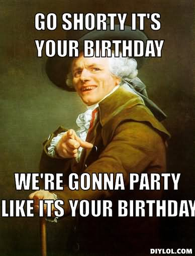 We Are Gonna Party Like Its Your Birthday Funny Meme Photo