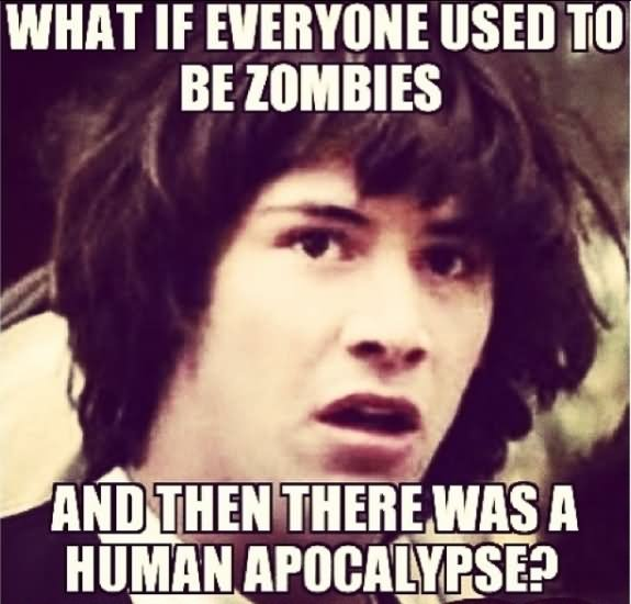 Zombie Apocalypse Meme Funny : Most funniest zombie meme pictures and photos