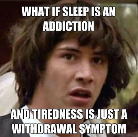 What If Sleep Is An Addiction Funny Meme Picture