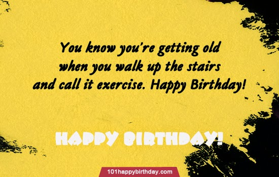 Funny Birthday Wishes Picture You Know Are Getting Old When Walk Up The Stairs And Call It Exercise