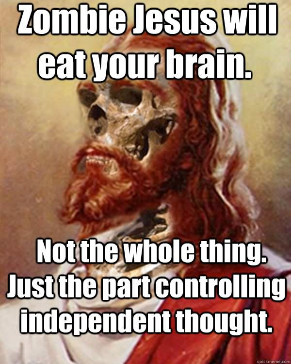 [Image: Zombies-Jesus-Will-Eat-Your-Brain-Funny-Photo.jpg]