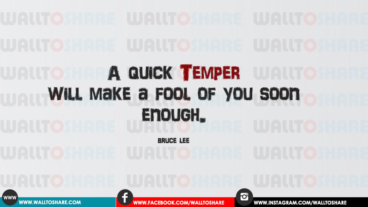 Quick Love Quotes A Quick Temper Will Make A Fool Of You Soon Enough.