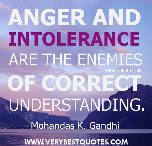 Anger And Intolerance Are The Enemies Of Correct Understanding