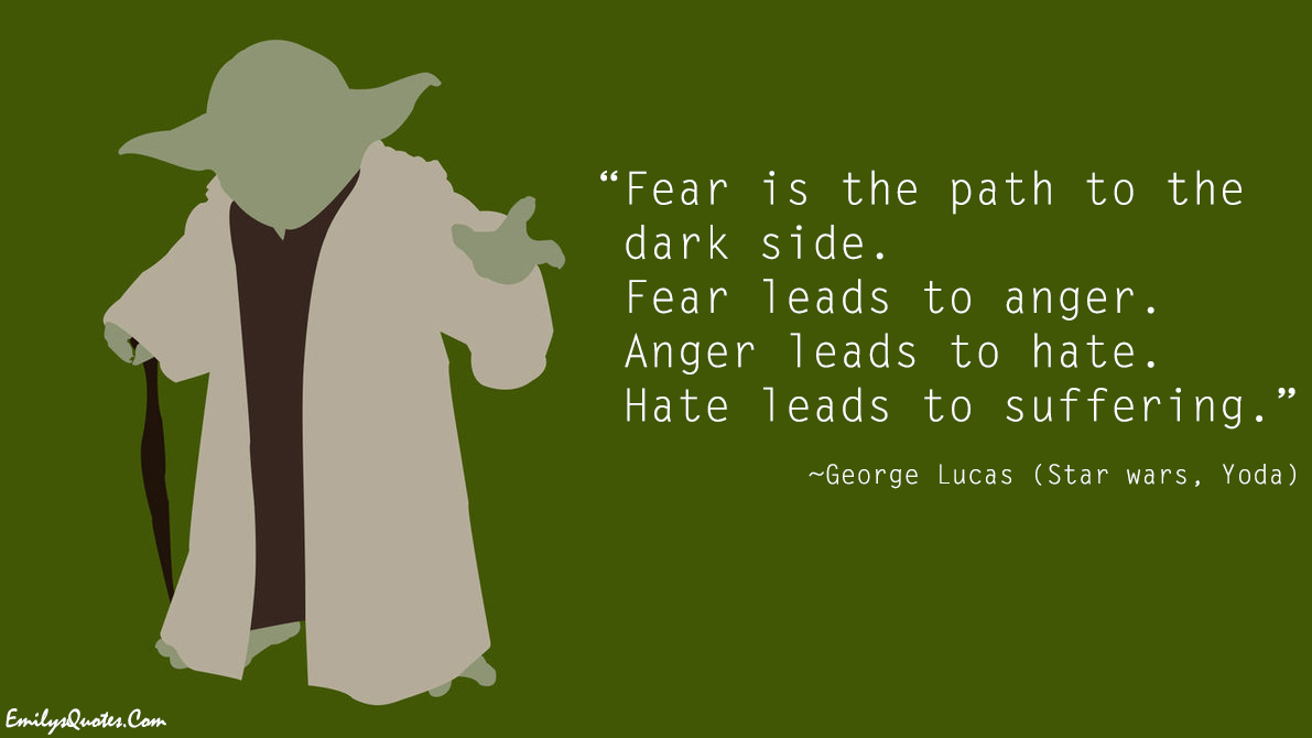 Quotes Yoda Fear Is The Path To The Dark Sidefear Leads To Angeranger