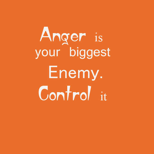 Anger Is Your Biggest Enemy Control It