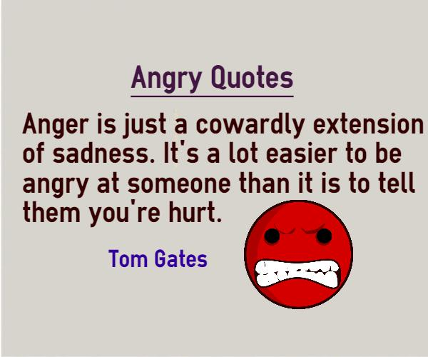 Anger Is Just A Cowardly Extension Of Sadness Its A Lot Easier To