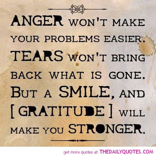 Anger Wont Make Your Problems Easier Tears Wont Bring Back What