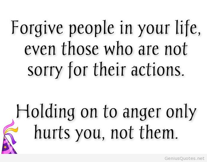 Anger Quotes Forgive People In Your Life Even Those Who Are Not Sorry For .