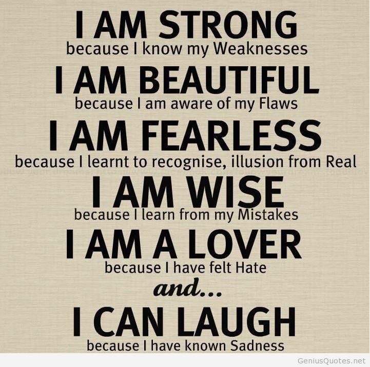I Am Strong Because I Know My Weakness I Am Beautiful Because I Am