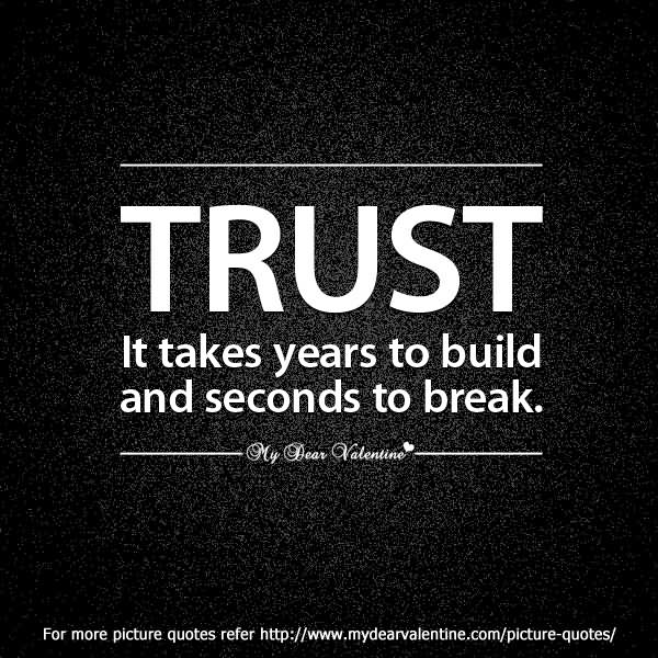 Trust It Takes Years To Build And Seconds To Break
