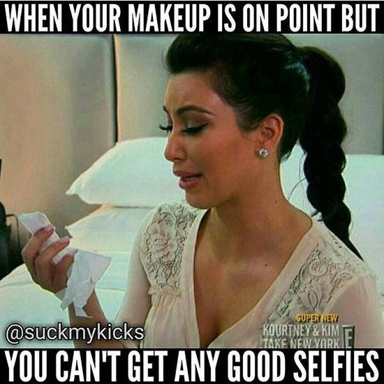 When Your Makeup Is On Point But You Cant Get Any Good Selfies Funny Meme Photo For Facebook 35 most funniest make up meme pictures and images