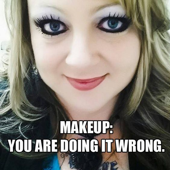 You Are Doing It Wrong Funny Makeup Meme Image For Facebook 35 most funniest make up meme pictures and images